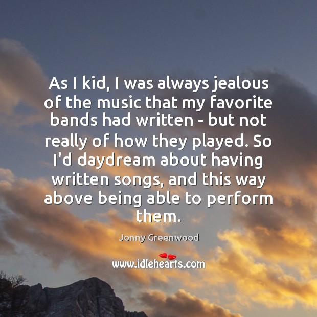 As I kid, I was always jealous of the music that my Jonny Greenwood Picture Quote