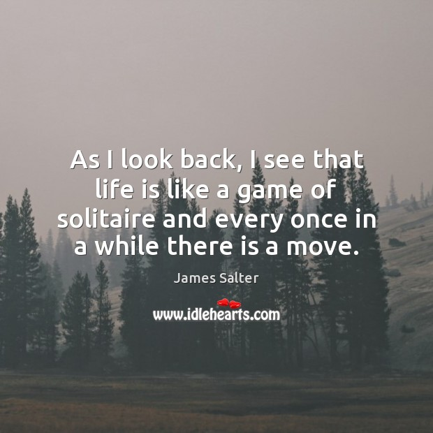 As I look back, I see that life is like a game James Salter Picture Quote