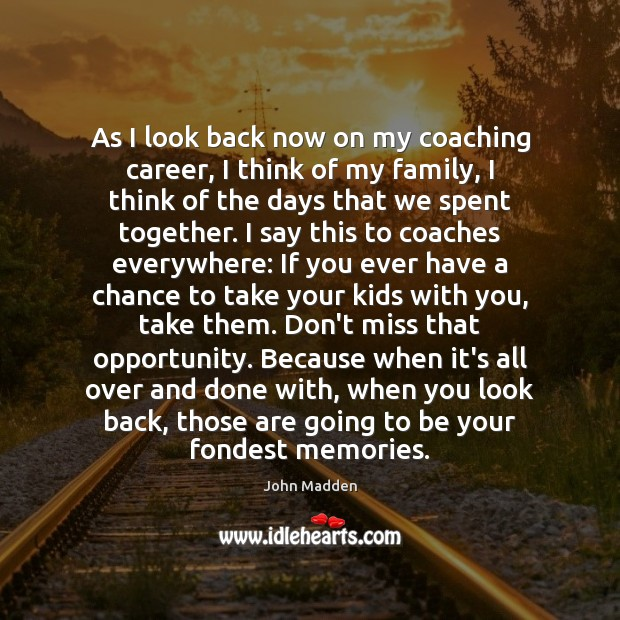 As I look back now on my coaching career, I think of Image