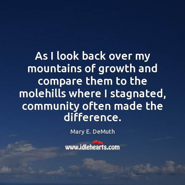 As I look back over my mountains of growth and compare them Image