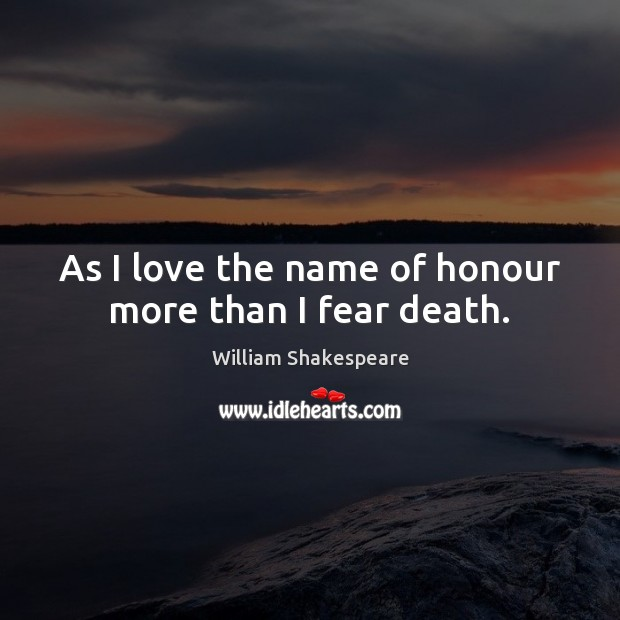 Image, As I love the name of honour more than I fear death.