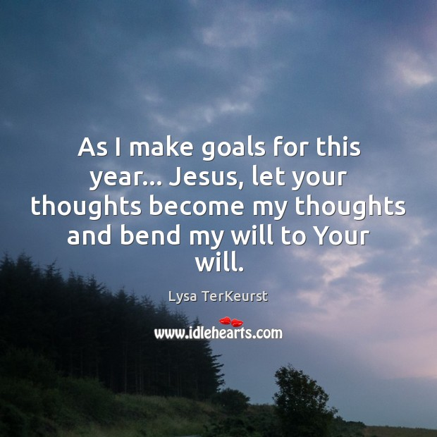 As I make goals for this year… Jesus, let your thoughts become Lysa TerKeurst Picture Quote