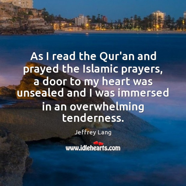 As I read the Qur'an and prayed the Islamic prayers, a door Jeffrey Lang Picture Quote