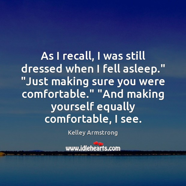 """As I recall, I was still dressed when I fell asleep."""" """"Just Image"""