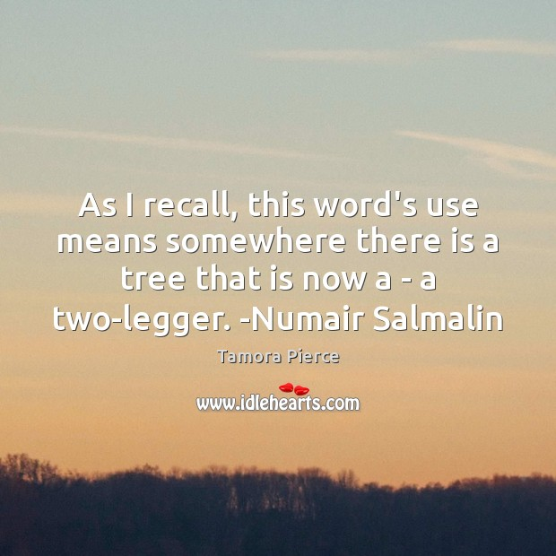 As I recall, this word's use means somewhere there is a tree Tamora Pierce Picture Quote