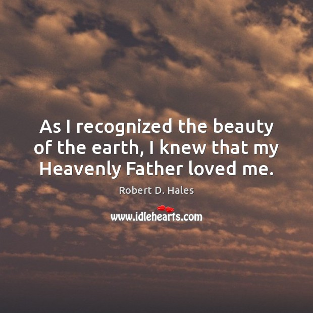Image, As I recognized the beauty of the earth, I knew that my Heavenly Father loved me.