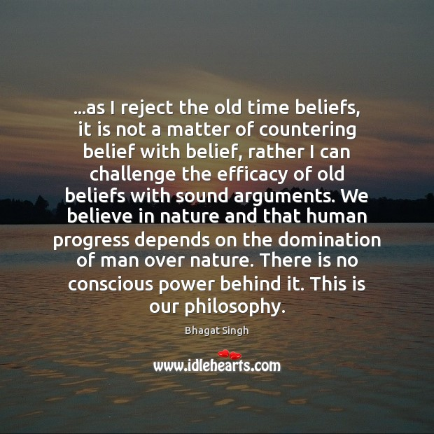 Image, …as I reject the old time beliefs, it is not a matter
