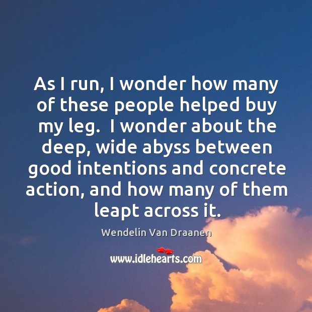 As I run, I wonder how many of these people helped buy Wendelin Van Draanen Picture Quote