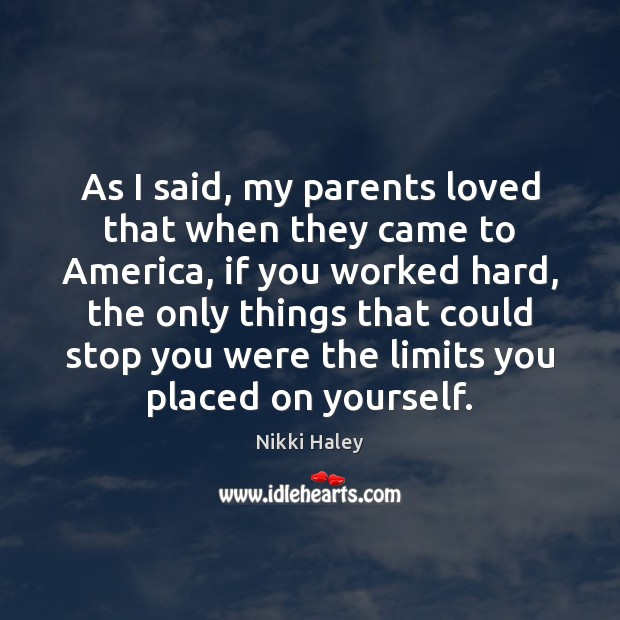 As I said, my parents loved that when they came to America, Nikki Haley Picture Quote