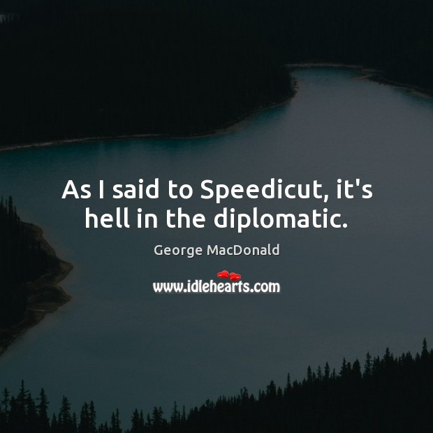 Image, As I said to Speedicut, it's hell in the diplomatic.