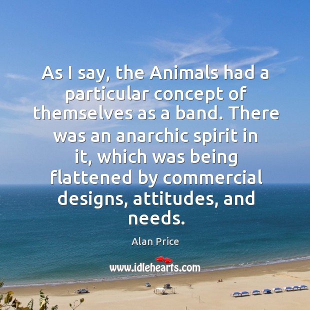 Image, As I say, the animals had a particular concept of themselves as a band.