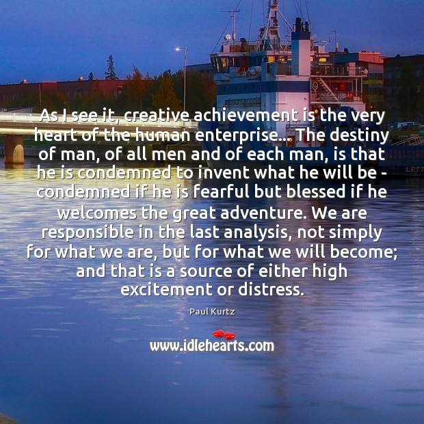 As I see it, creative achievement is the very heart of the Achievement Quotes Image