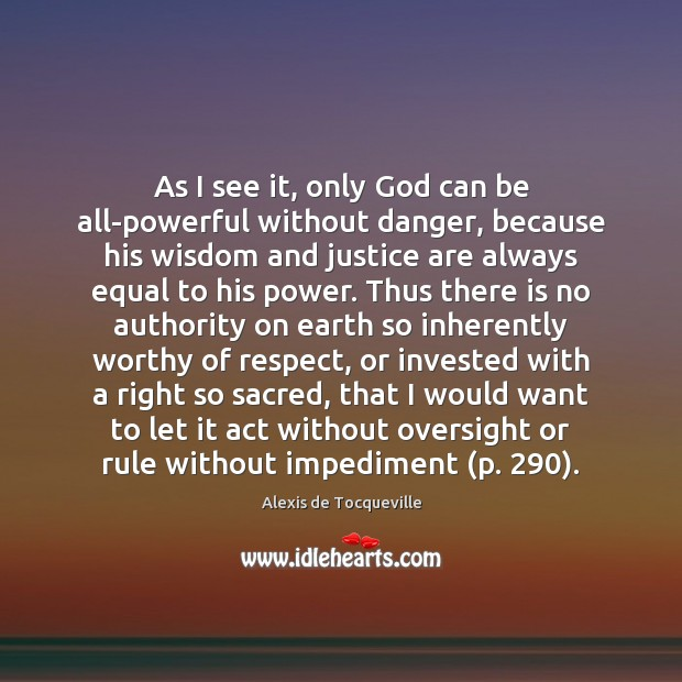 Image, As I see it, only God can be all-powerful without danger, because