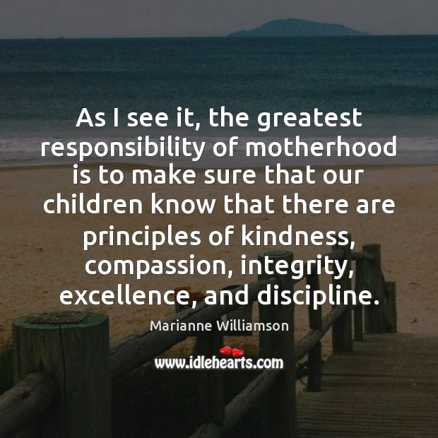 As I see it, the greatest responsibility of motherhood is to make Motherhood Quotes Image