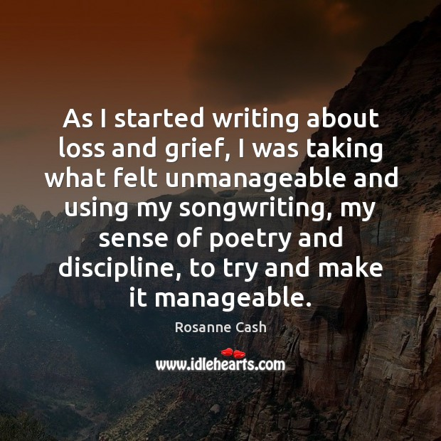 As I started writing about loss and grief, I was taking what Rosanne Cash Picture Quote