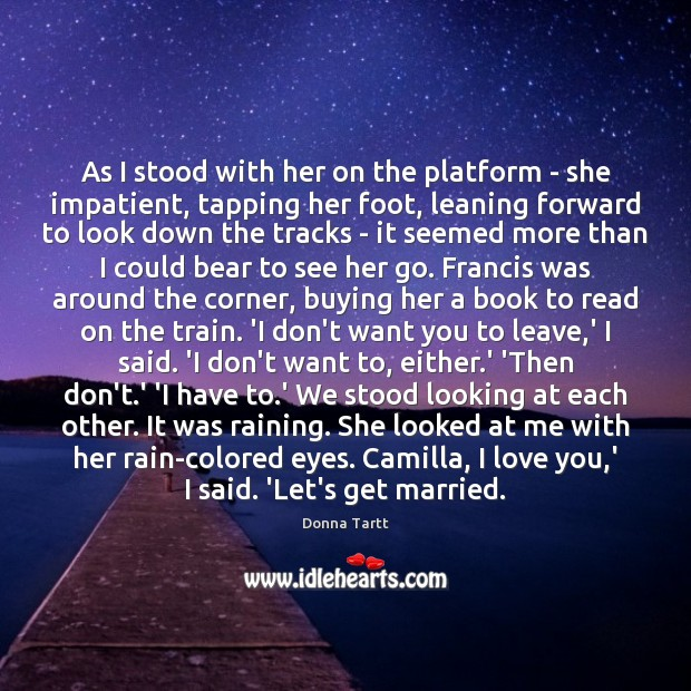 As I stood with her on the platform – she impatient, tapping Donna Tartt Picture Quote