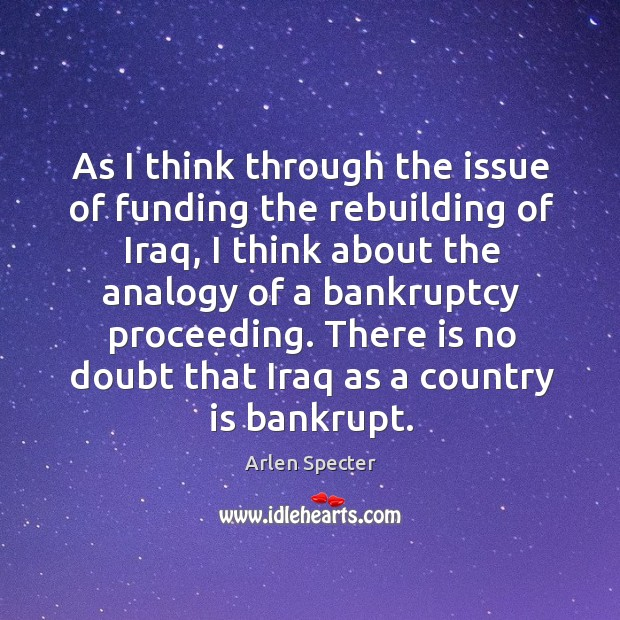 As I think through the issue of funding the rebuilding of iraq, I think about the analogy of a bankruptcy proceeding. Image