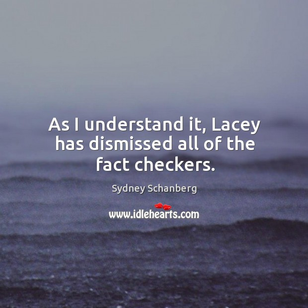 As I understand it, lacey has dismissed all of the fact checkers. Image