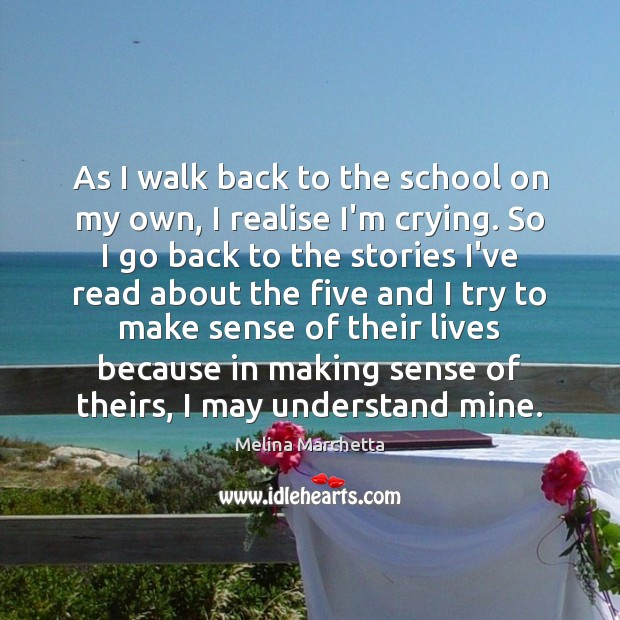 As I walk back to the school on my own, I realise Melina Marchetta Picture Quote