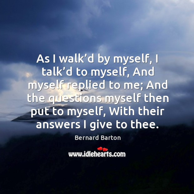 Image, As I walk'd by myself, I talk'd to myself, and myself replied to me;