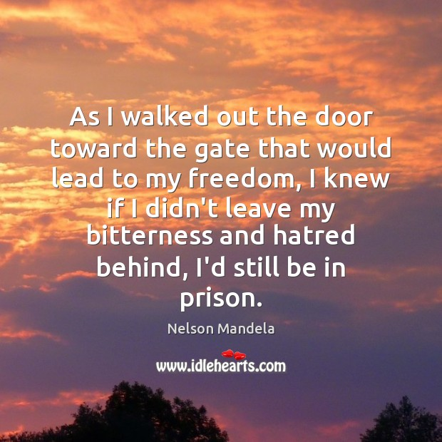 As I walked out the door toward the gate that would lead Nelson Mandela Picture Quote
