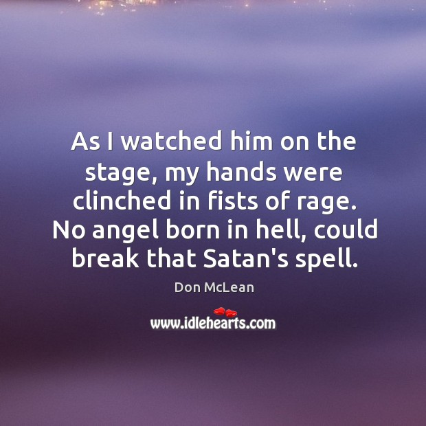 As I watched him on the stage, my hands were clinched in Don McLean Picture Quote