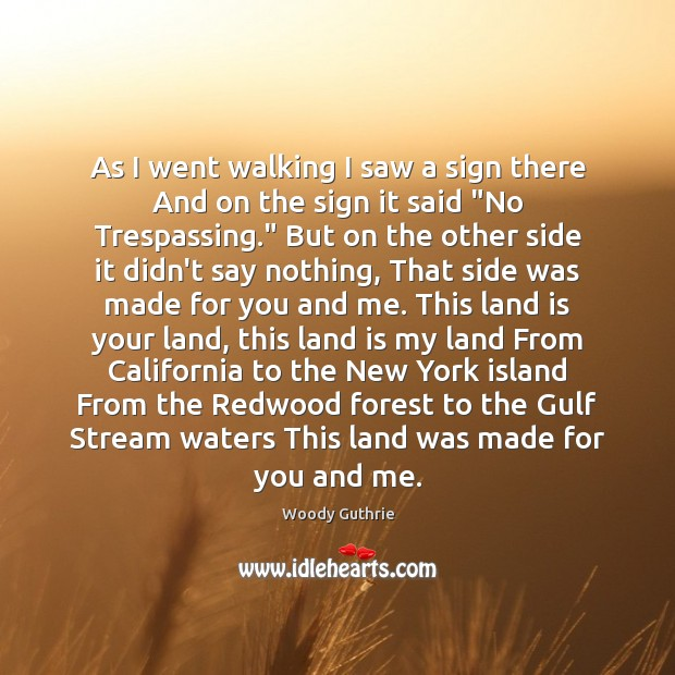 As I went walking I saw a sign there And on the Woody Guthrie Picture Quote