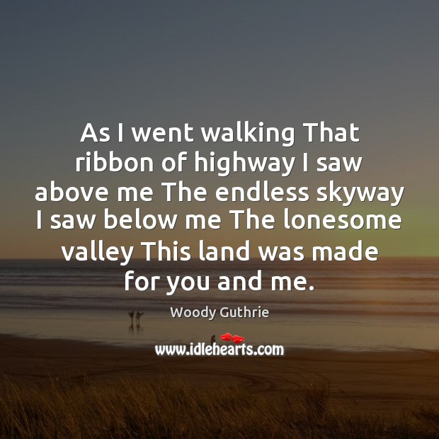 As I went walking That ribbon of highway I saw above me Woody Guthrie Picture Quote