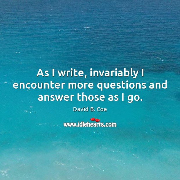 As I write, invariably I encounter more questions and answer those as I go. Image