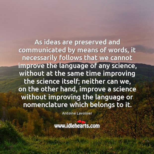 As ideas are preserved and communicated by means of words, it necessarily Image