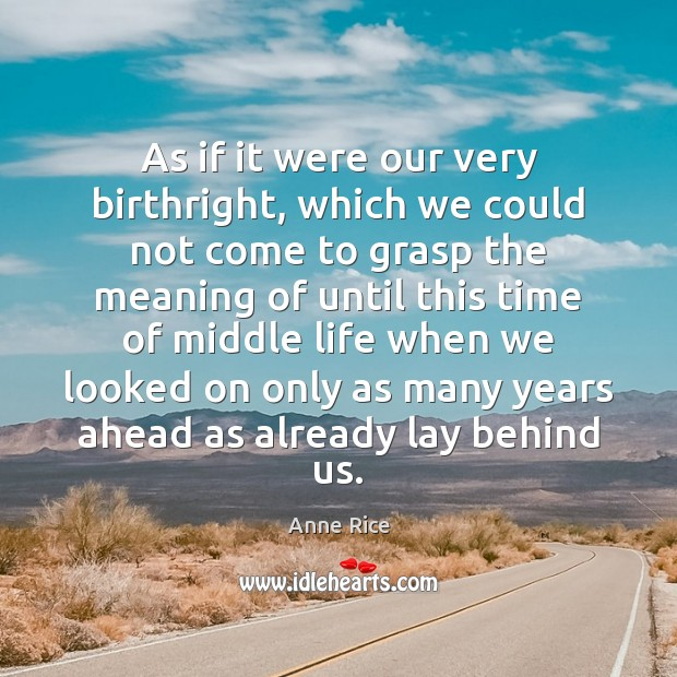 As if it were our very birthright, which we could not come Anne Rice Picture Quote