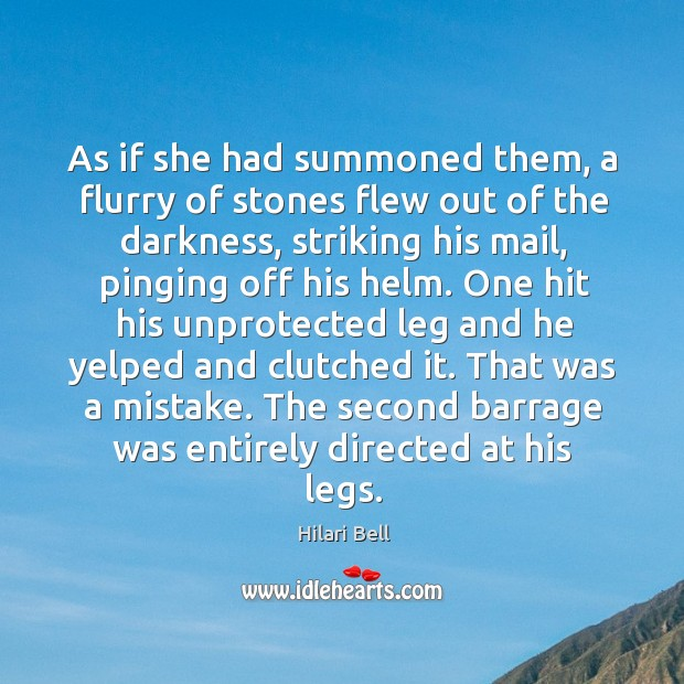As if she had summoned them, a flurry of stones flew out Hilari Bell Picture Quote