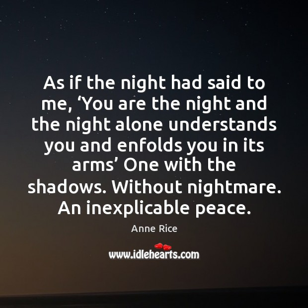 As if the night had said to me, 'You are the night Anne Rice Picture Quote