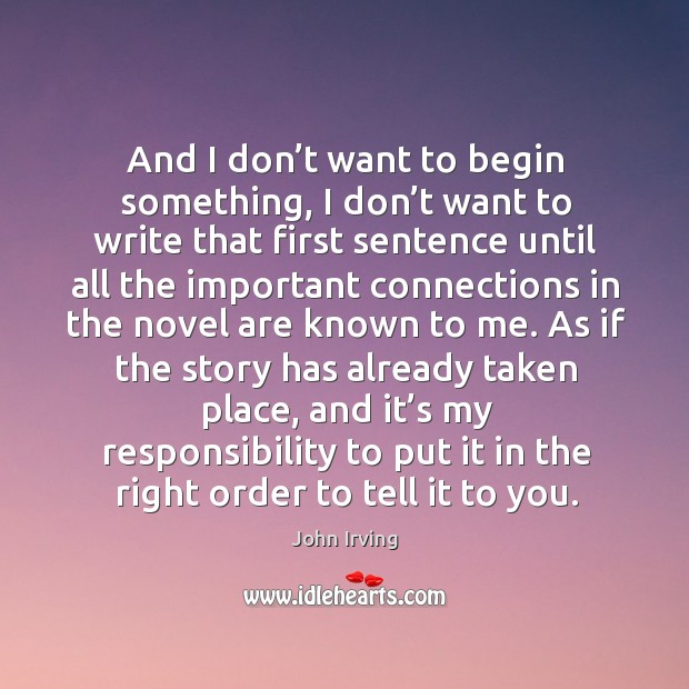As if the story has already taken place, and it's my responsibility to put it in the right order to tell it to you. Image