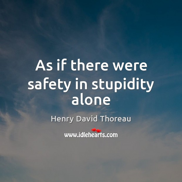 Image, As if there were safety in stupidity alone