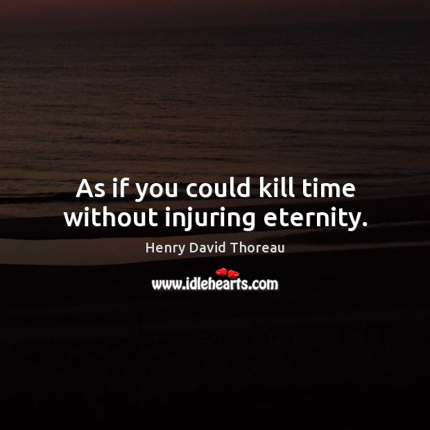 As if you could kill time without injuring eternity. Image