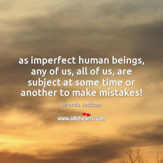 Image, As imperfect human beings, any of us, all of us, are subject