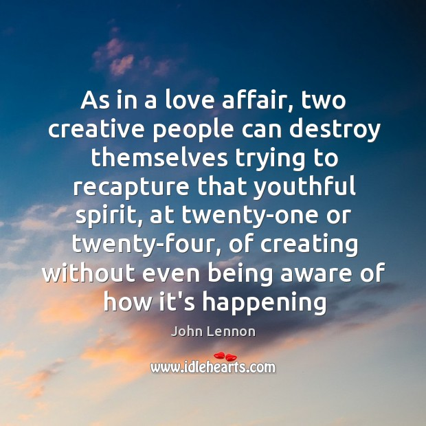 As in a love affair, two creative people can destroy themselves trying Image