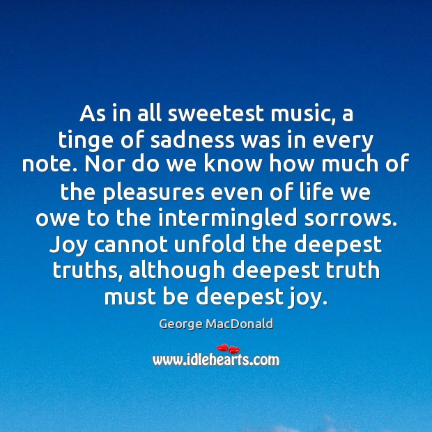 Image, As in all sweetest music, a tinge of sadness was in every