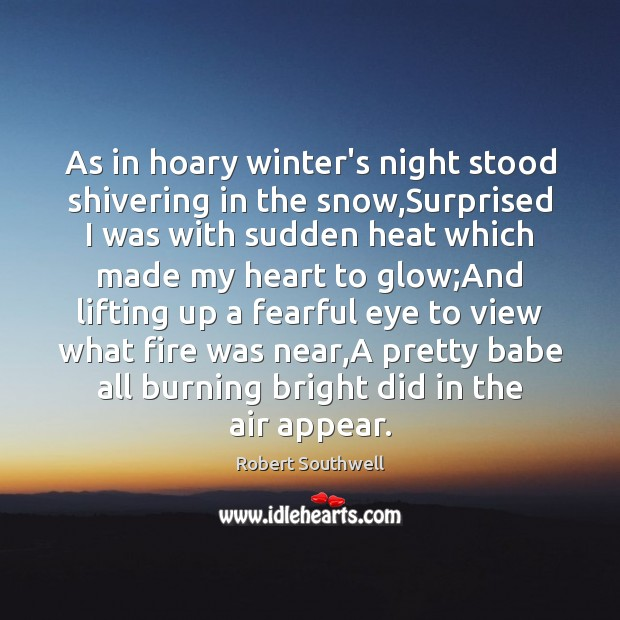 As in hoary winter's night stood shivering in the snow,Surprised I Image
