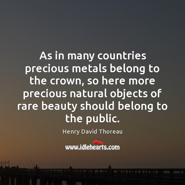 As in many countries precious metals belong to the crown, so here Image