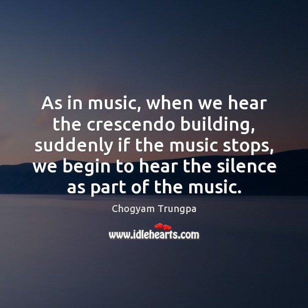 Image, As in music, when we hear the crescendo building, suddenly if the