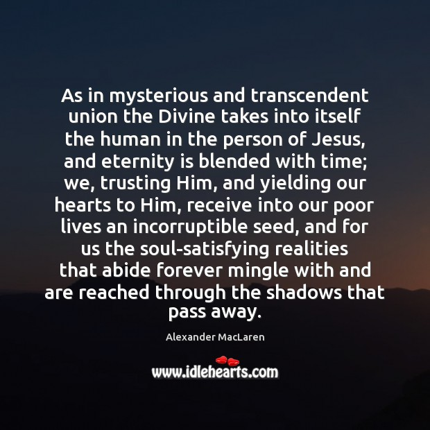 As in mysterious and transcendent union the Divine takes into itself the Alexander MacLaren Picture Quote