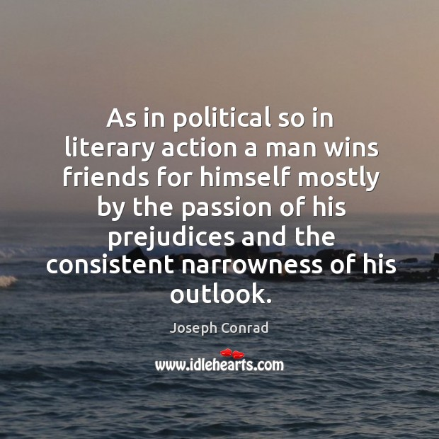 As in political so in literary action a man wins friends for himself Image