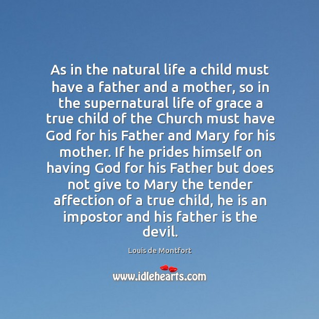 As in the natural life a child must have a father and Louis de Montfort Picture Quote