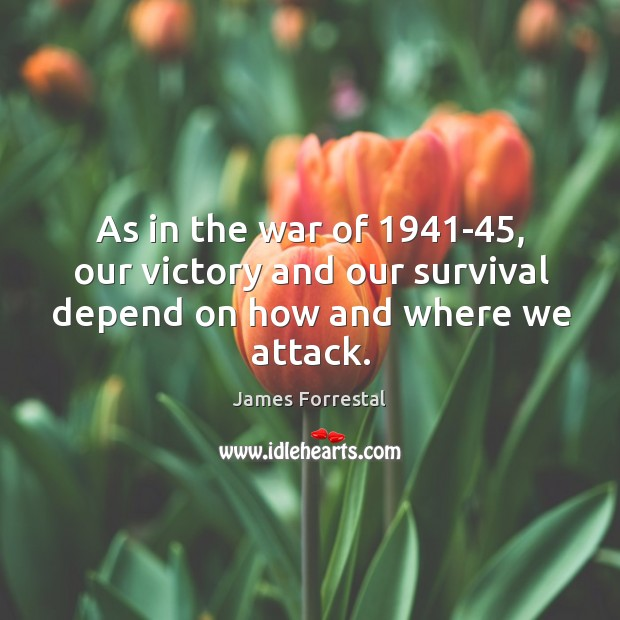 As in the war of 1941-45, our victory and our survival depend on how and where we attack. Image