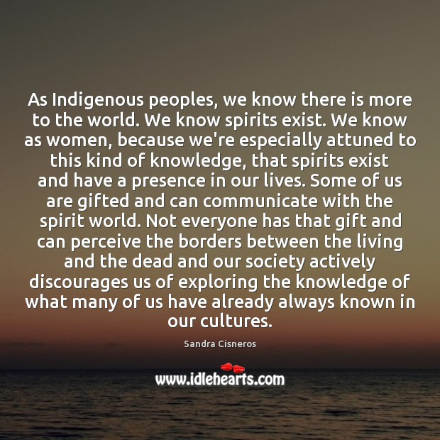 As Indigenous peoples, we know there is more to the world. We Image