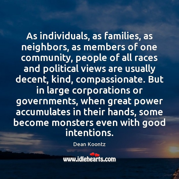 As individuals, as families, as neighbors, as members of one community, people Good Intentions Quotes Image
