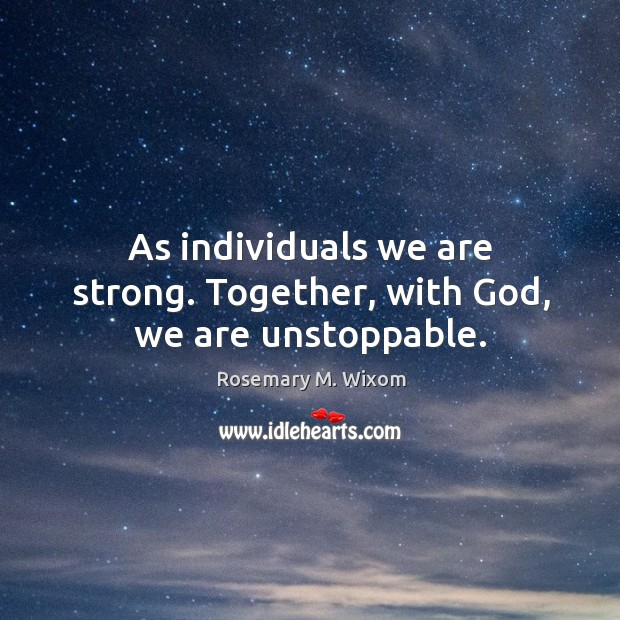As individuals we are strong. Together, with God, we are unstoppable. Image