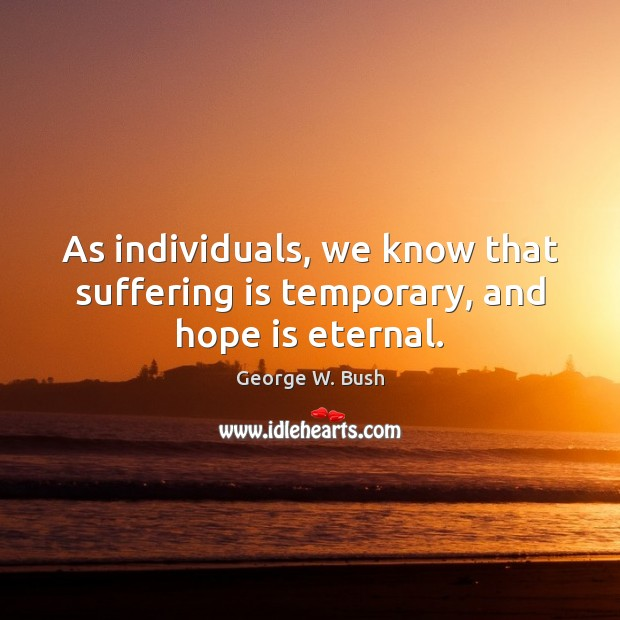 Image about As individuals, we know that suffering is temporary, and hope is eternal.